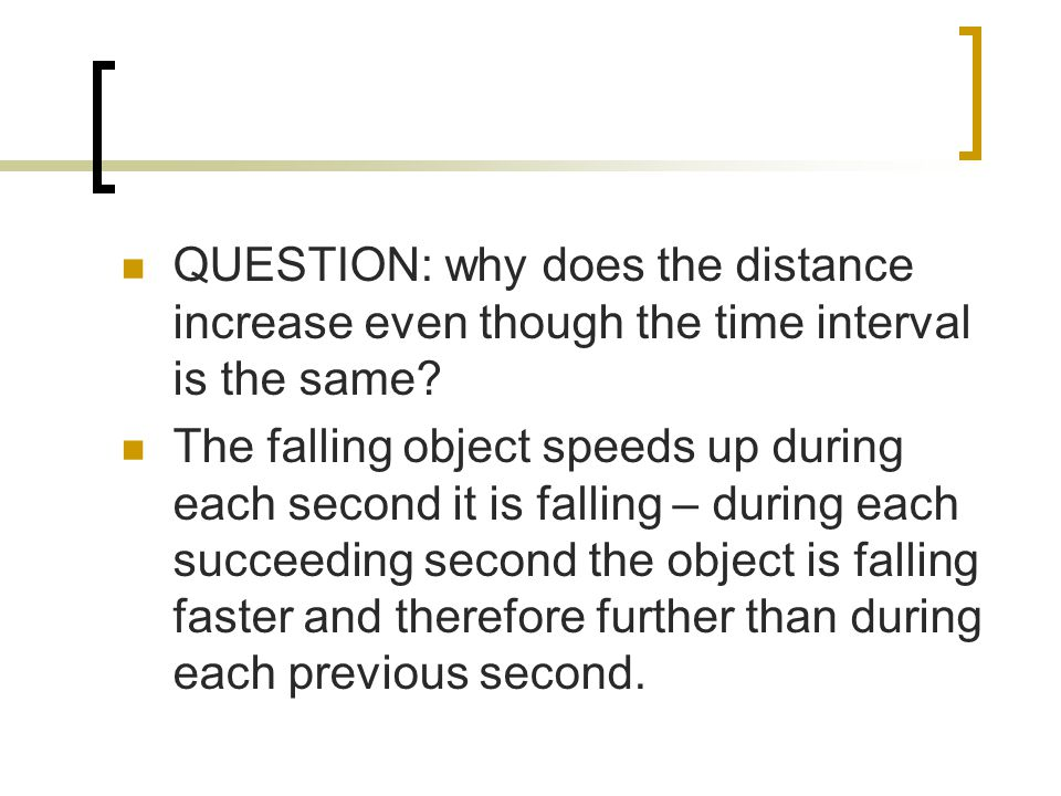 QUESTION: why does the distance increase even though the time interval is the same.