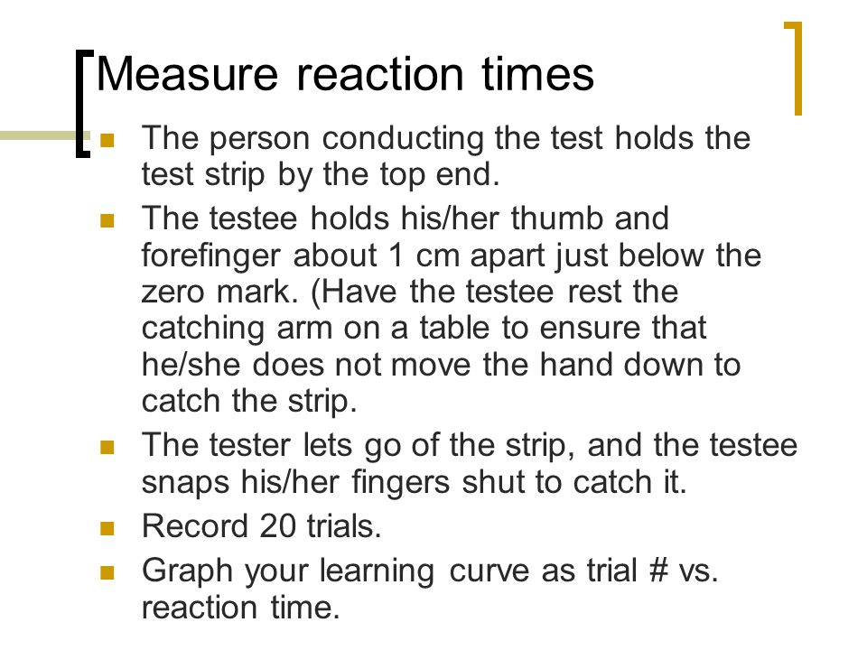 Measure reaction times The person conducting the test holds the test strip by the top end.