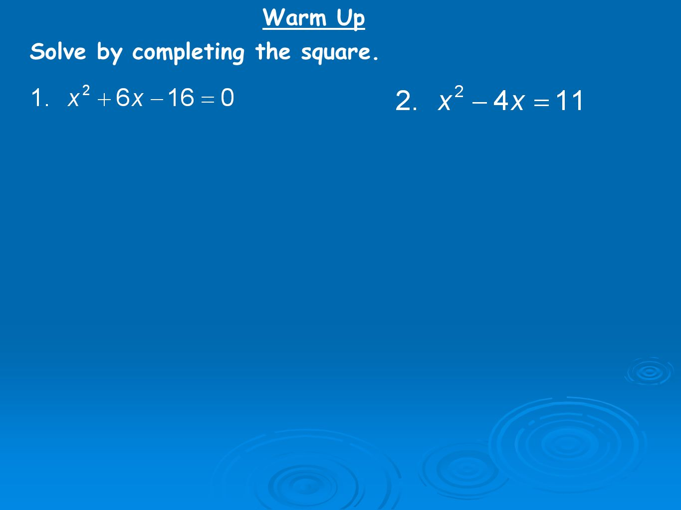 Solve by completing the square. Warm Up