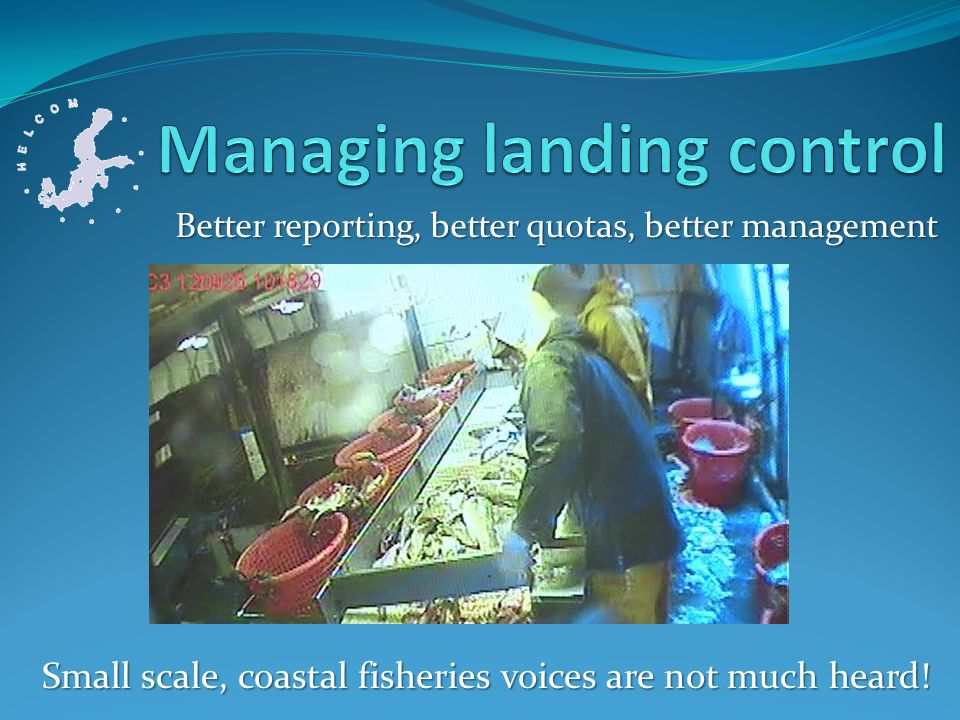 Better reporting, better quotas, better management Small scale, coastal fisheries voices are not much heard!