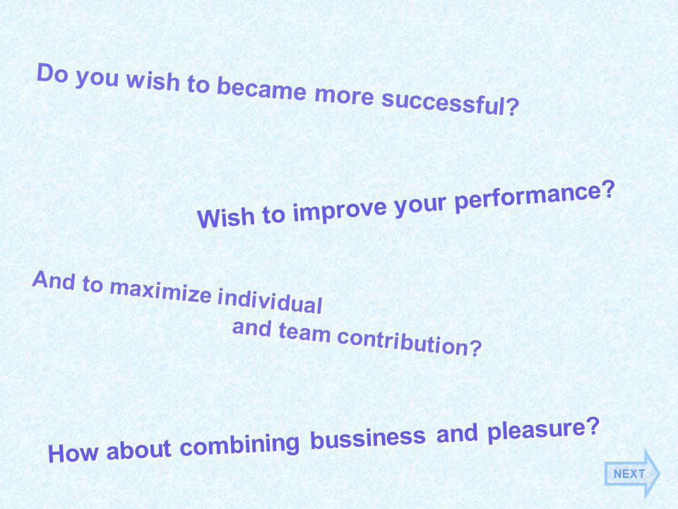 Do you wish to became more successful. Wish to improve your performance.