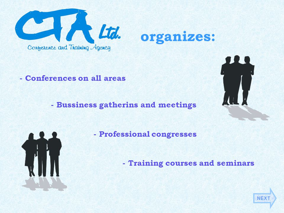 organizes: - Conferences on all areas - Bussiness gatherins and meetings - Professional congresses - Training courses and seminars NEXT