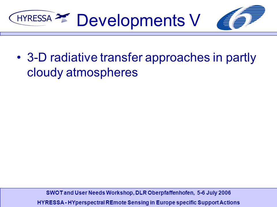 SWOT and User Needs Workshop, DLR Oberpfaffenhofen, 5-6 July 2006 HYRESSA - HYperspectral REmote Sensing in Europe specific Support Actions Developments V 3-D radiative transfer approaches in partly cloudy atmospheres