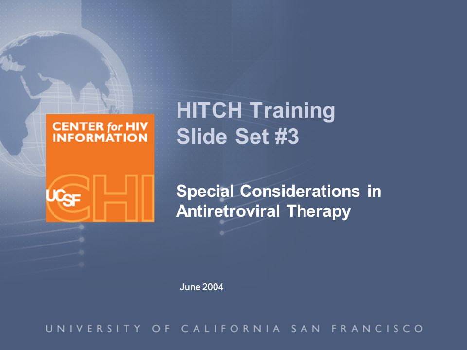 June 2004 HITCH Training Slide Set #3 Special Considerations in Antiretroviral Therapy