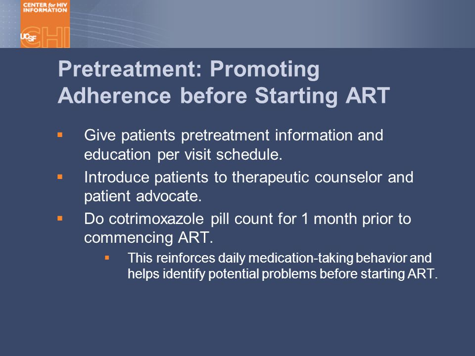 Pretreatment: Promoting Adherence before Starting ART  Give patients pretreatment information and education per visit schedule.