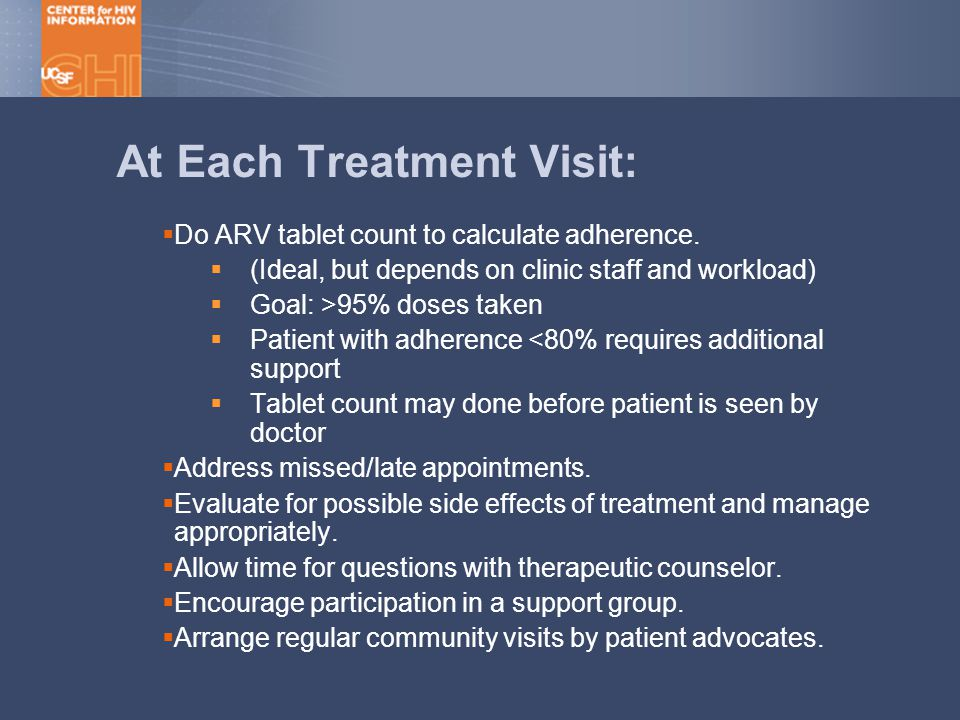 At Each Treatment Visit:  Do ARV tablet count to calculate adherence.