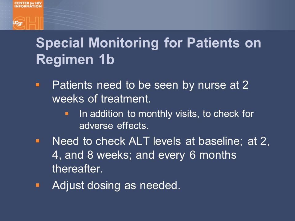 Special Monitoring for Patients on Regimen 1b  Patients need to be seen by nurse at 2 weeks of treatment.