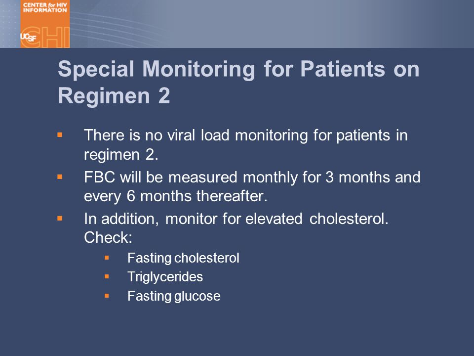 Special Monitoring for Patients on Regimen 2  There is no viral load monitoring for patients in regimen 2.