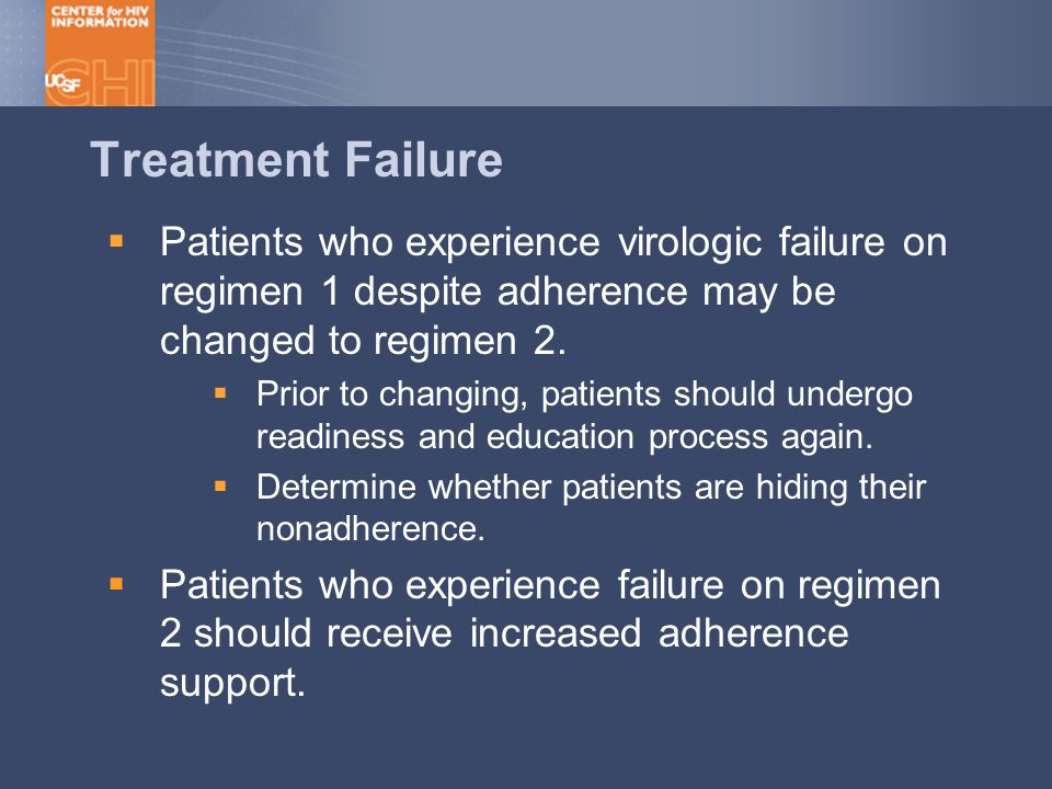 Treatment Failure  Patients who experience virologic failure on regimen 1 despite adherence may be changed to regimen 2.