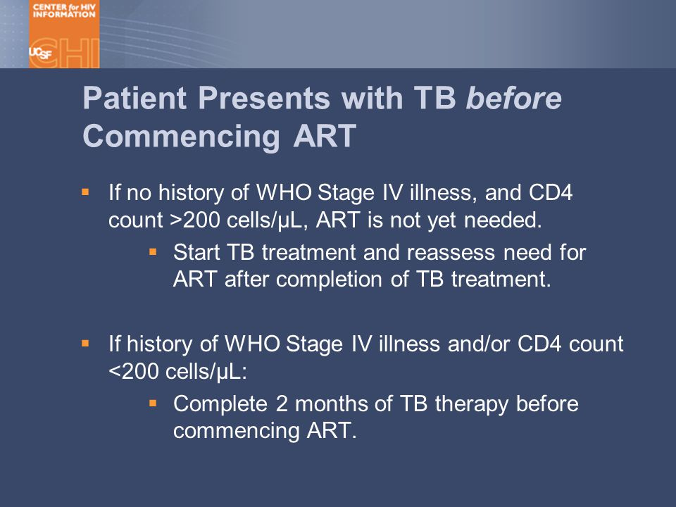 Patient Presents with TB before Commencing ART  If no history of WHO Stage IV illness, and CD4 count >200 cells/µL, ART is not yet needed.
