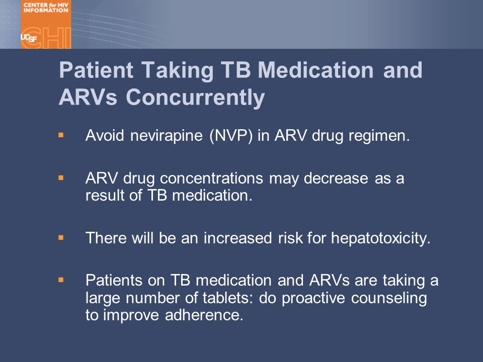 Patient Taking TB Medication and ARVs Concurrently  Avoid nevirapine (NVP) in ARV drug regimen.