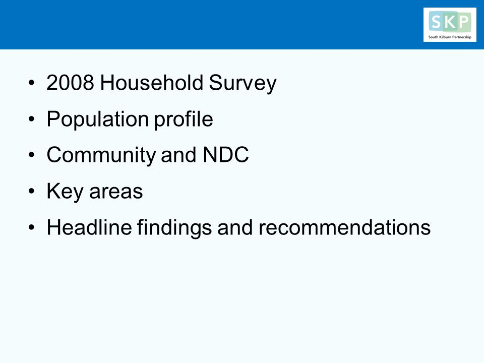 2008 Household Survey Population profile Community and NDC Key areas Headline findings and recommendations
