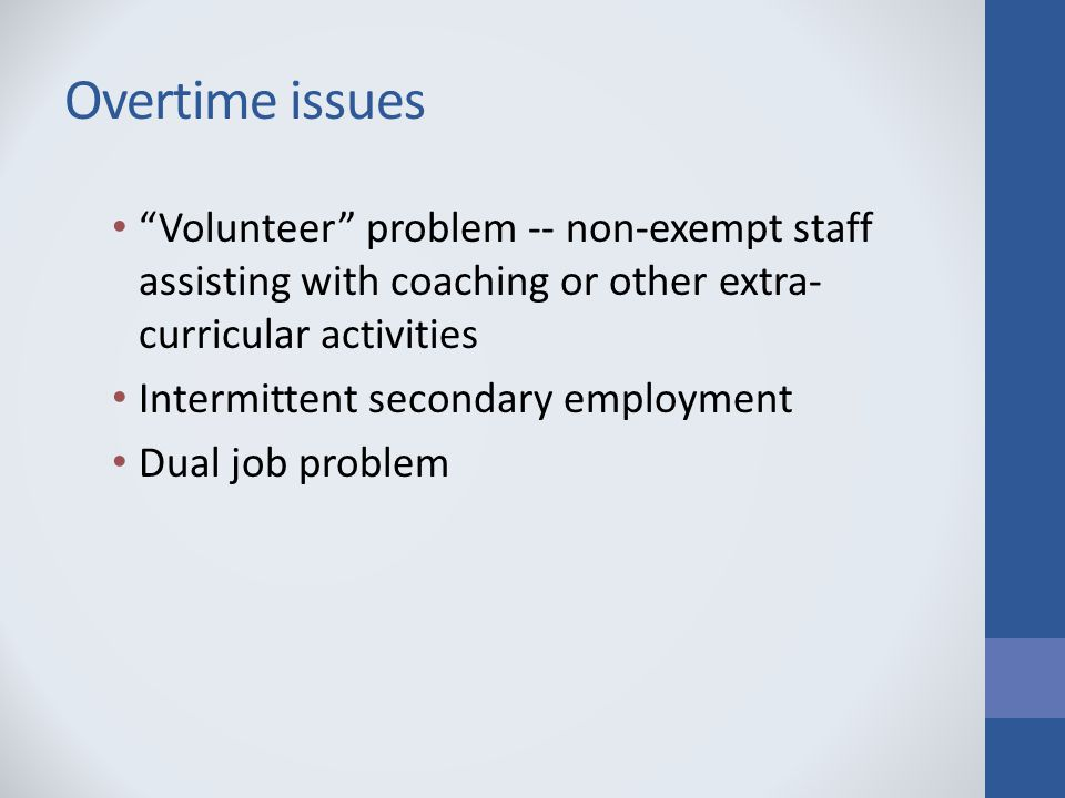 Overtime issues Volunteer problem -- non-exempt staff assisting with coaching or other extra- curricular activities Intermittent secondary employment Dual job problem