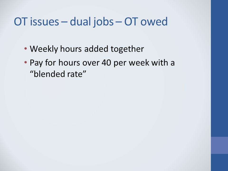 OT issues – dual jobs – OT owed Weekly hours added together Pay for hours over 40 per week with a blended rate