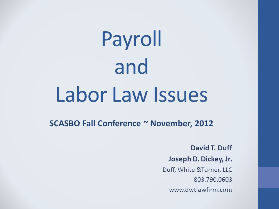 Payroll and Labor Law Issues SCASBO Fall Conference ~ November, 2012 David T.