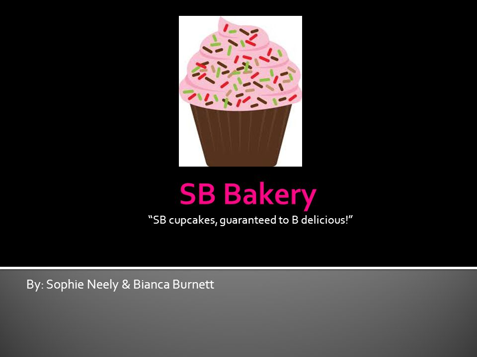 By: Sophie Neely & Bianca Burnett SB cupcakes, guaranteed to B delicious!