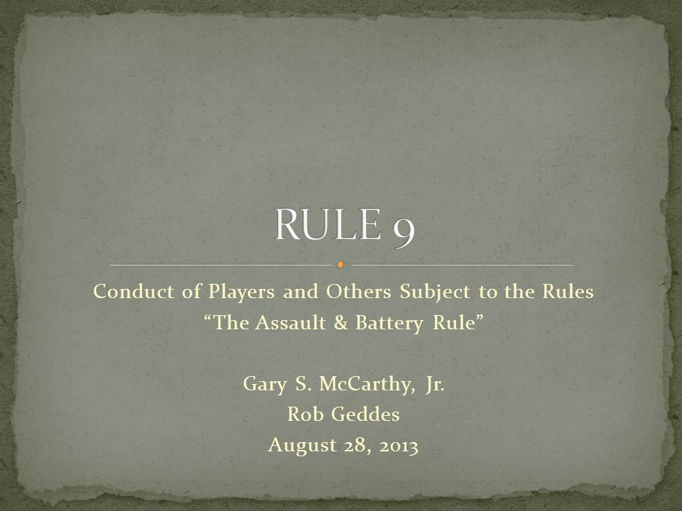 Conduct of Players and Others Subject to the Rules The Assault & Battery Rule Gary S.
