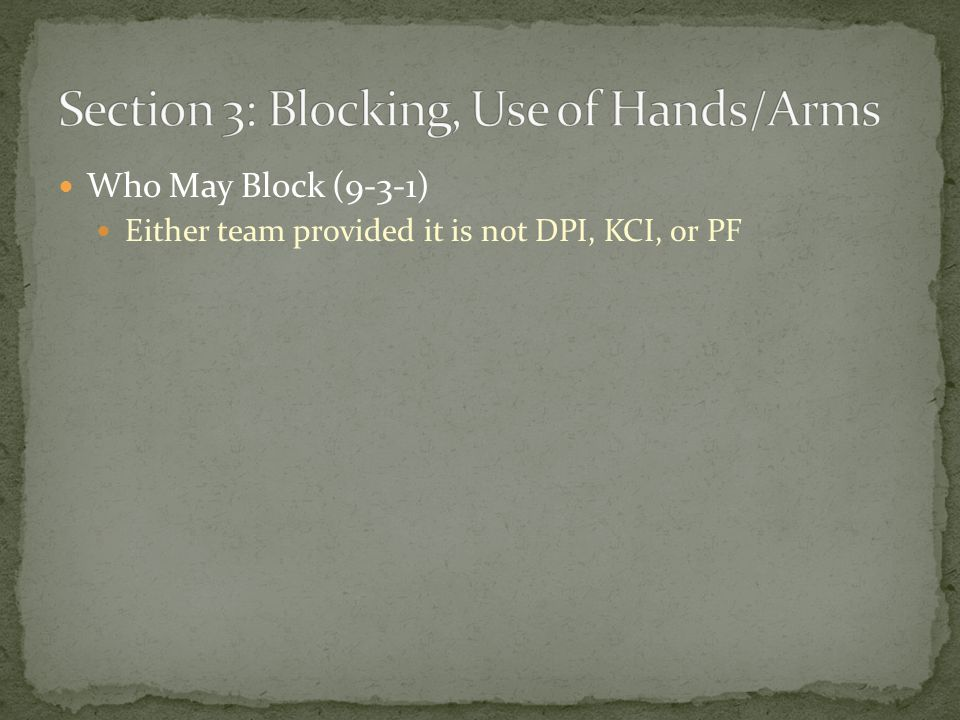 Who May Block (9-3-1) Either team provided it is not DPI, KCI, or PF