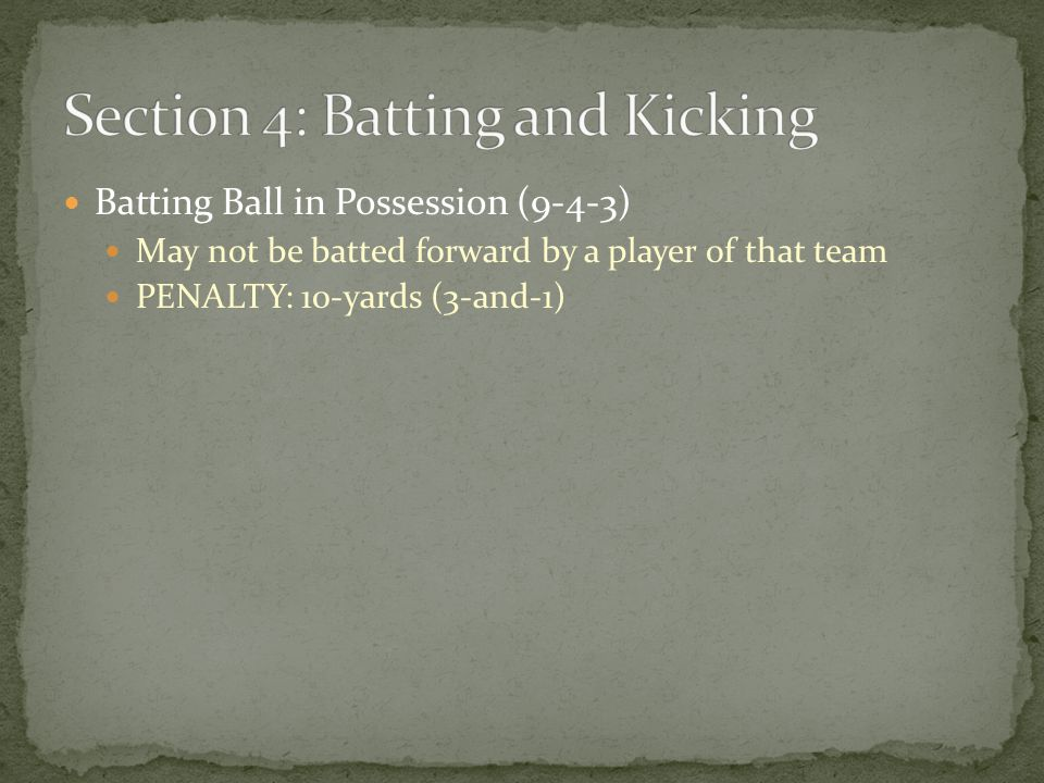 Batting Ball in Possession (9-4-3) May not be batted forward by a player of that team PENALTY: 10-yards (3-and-1)