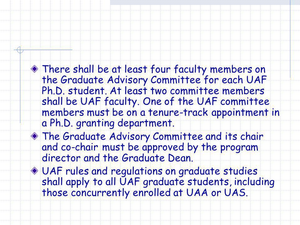 There shall be at least four faculty members on the Graduate Advisory Committee for each UAF Ph.D.