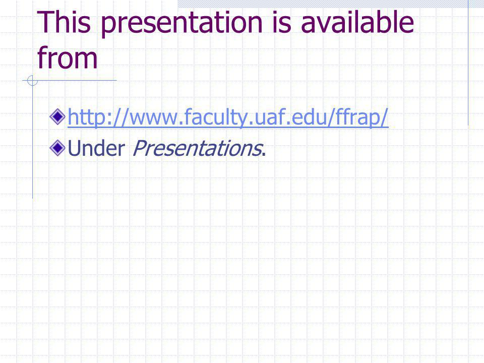 This presentation is available from http://www.faculty.uaf.edu/ffrap/ Under Presentations.