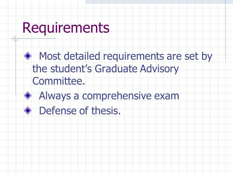 Requirements Most detailed requirements are set by the student's Graduate Advisory Committee.
