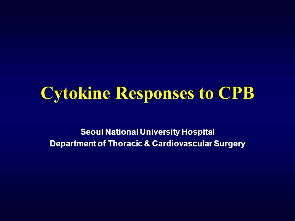 Cytokine Responses to CPB Seoul National University Hospital Department of Thoracic & Cardiovascular Surgery
