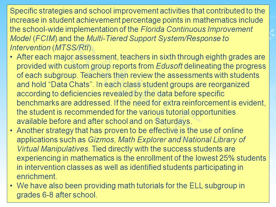 35 Specific strategies and school improvement activities that contributed to the increase in student achievement percentage points in mathematics include the school-wide implementation of the Florida Continuous Improvement Model (FCIM) and the Multi-Tiered Support System/Response to Intervention (MTSS/RtI).