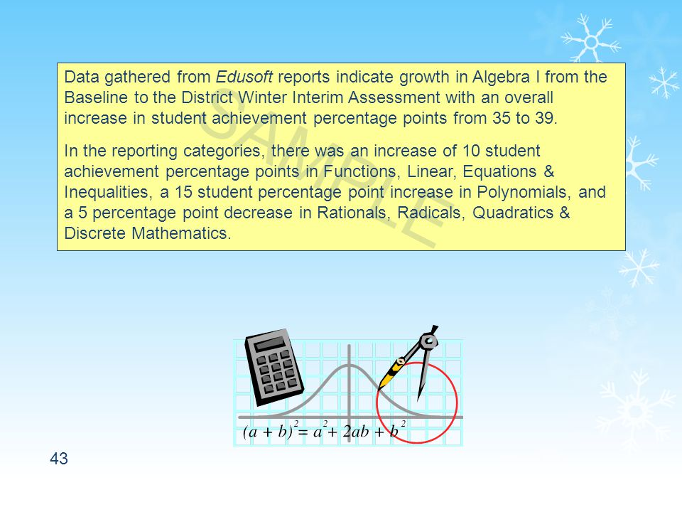 43 Data gathered from Edusoft reports indicate growth in Algebra I from the Baseline to the District Winter Interim Assessment with an overall increase in student achievement percentage points from 35 to 39.