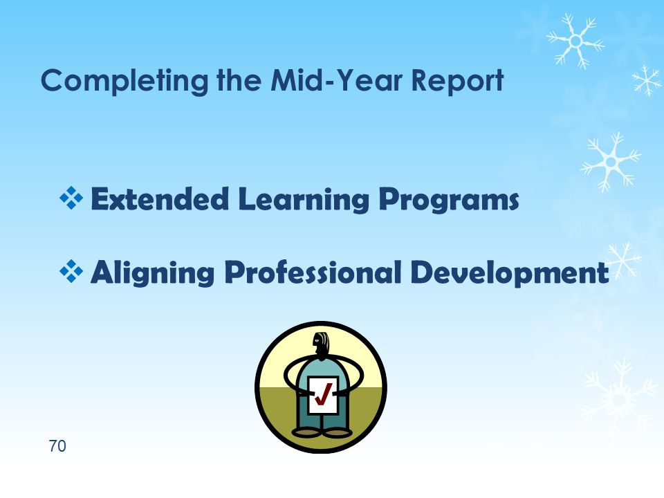 Completing the Mid-Year Report  Extended Learning Programs  Aligning Professional Development 70