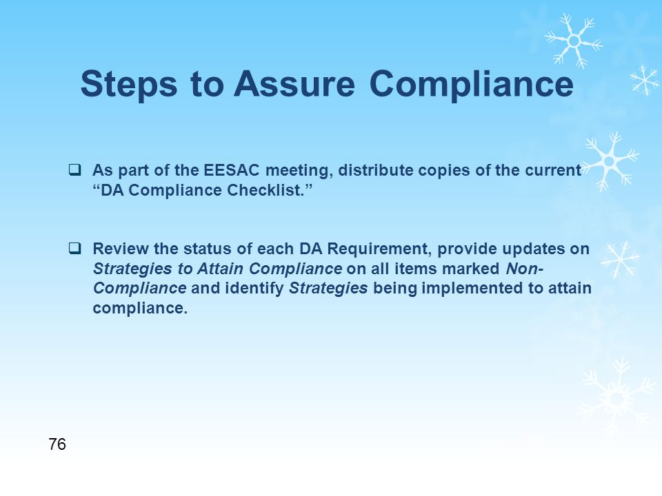 Steps to Assure Compliance  As part of the EESAC meeting, distribute copies of the current DA Compliance Checklist.  Review the status of each DA Requirement, provide updates on Strategies to Attain Compliance on all items marked Non- Compliance and identify Strategies being implemented to attain compliance.