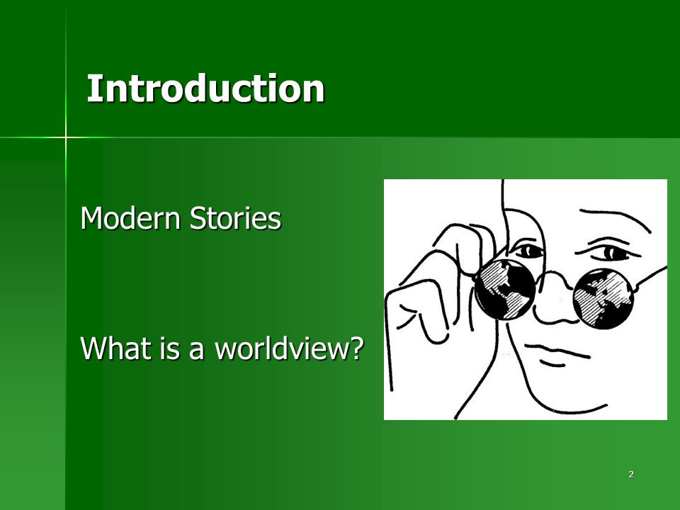 2 Introduction Modern Stories What is a worldview