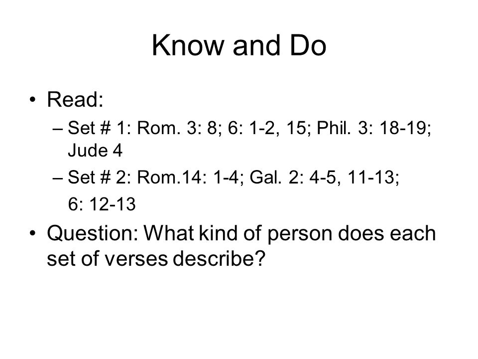 Know and Do Read: –Set # 1: Rom. 3: 8; 6: 1-2, 15; Phil.