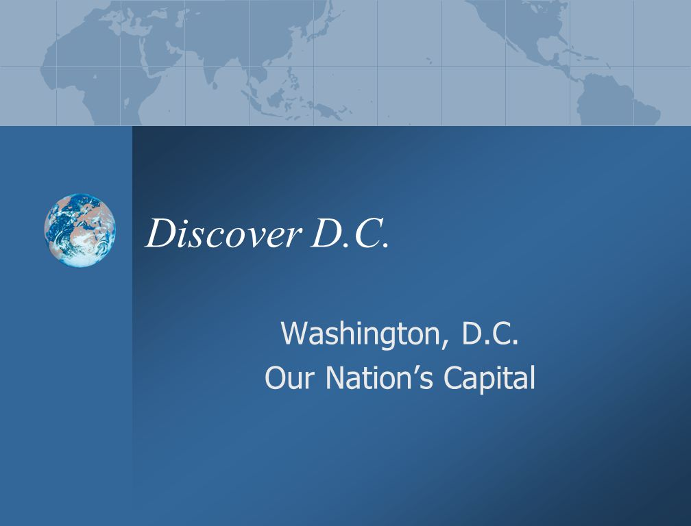 Discover D.C. Washington, D.C. Our Nation's Capital