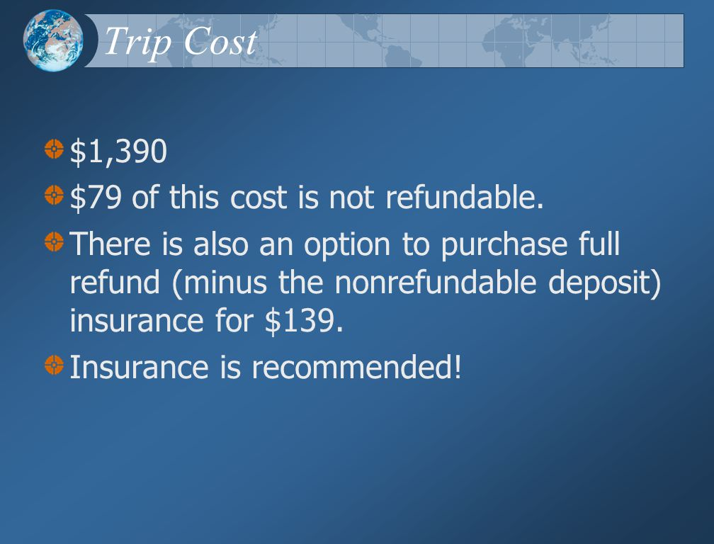 Trip Cost $1,390 $79 of this cost is not refundable.