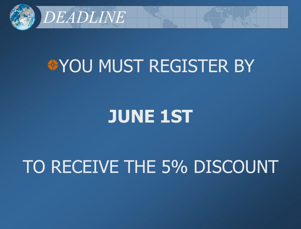 DEADLINE YOU MUST REGISTER BY JUNE 1ST TO RECEIVE THE 5% DISCOUNT