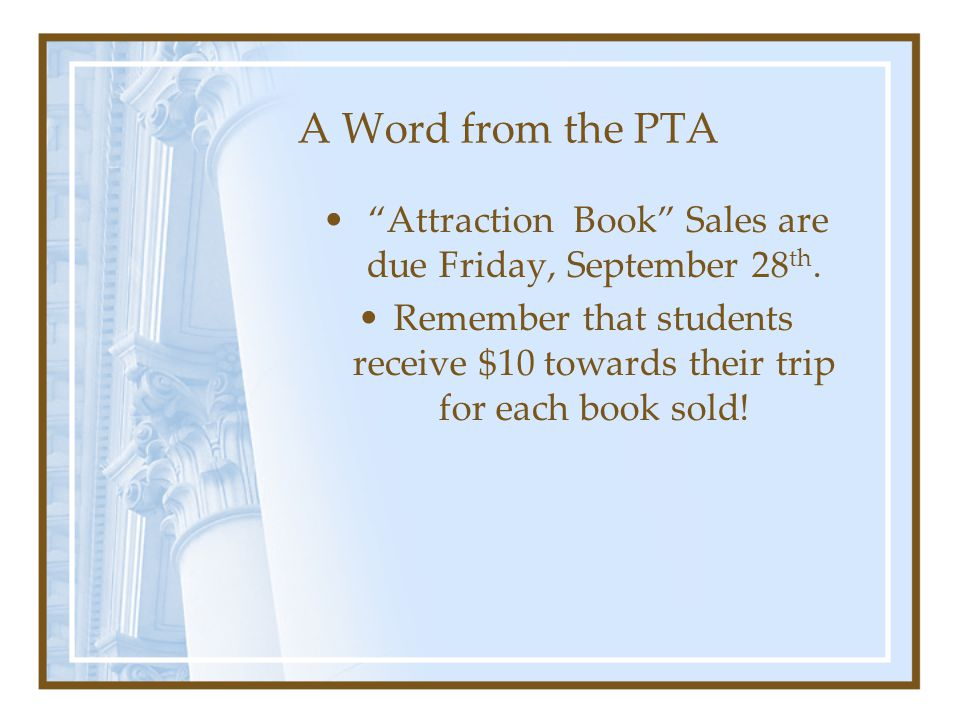 A Word from the PTA Attraction Book Sales are due Friday, September 28 th.