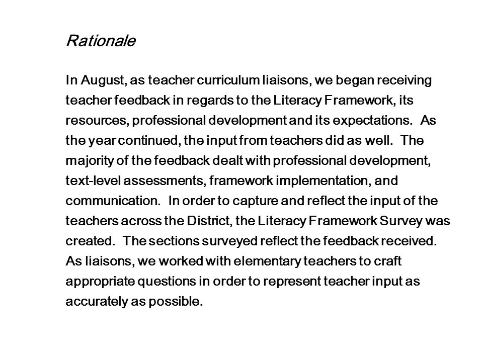 Rationale In August, as teacher curriculum liaisons, we began receiving teacher feedback in regards to the Literacy Framework, its resources, professional development and its expectations.