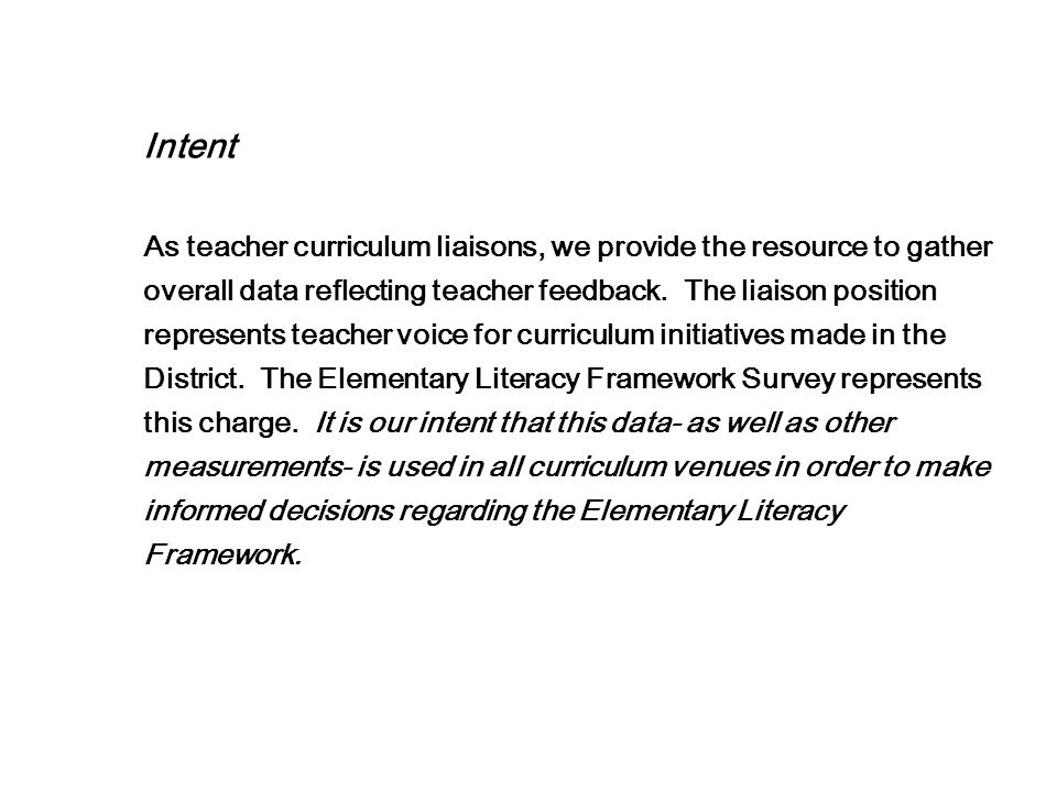 Intent As teacher curriculum liaisons, we provide the resource to gather overall data reflecting teacher feedback.