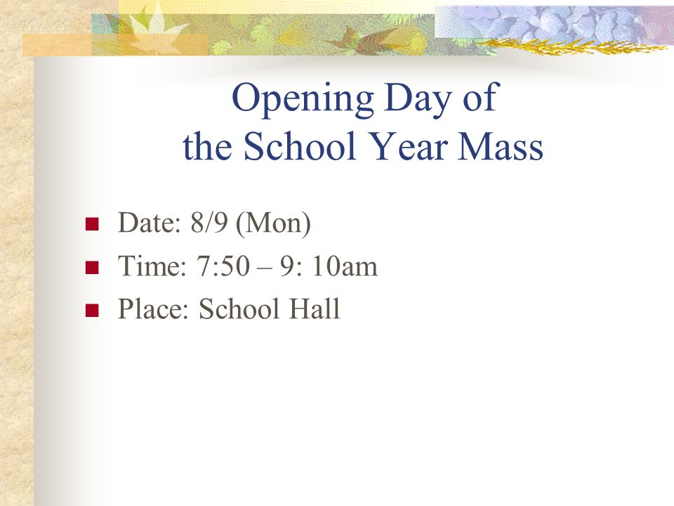 Opening Day of the School Year Mass Date: 8/9 (Mon) Time: 7:50 – 9: 10am Place: School Hall