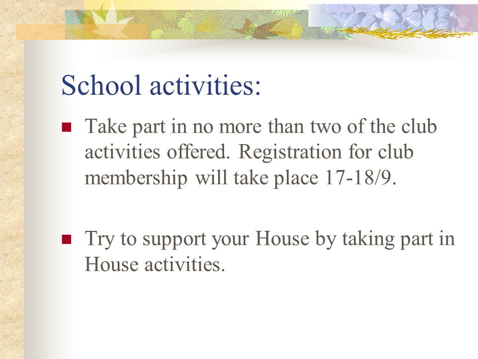School activities: Take part in no more than two of the club activities offered.