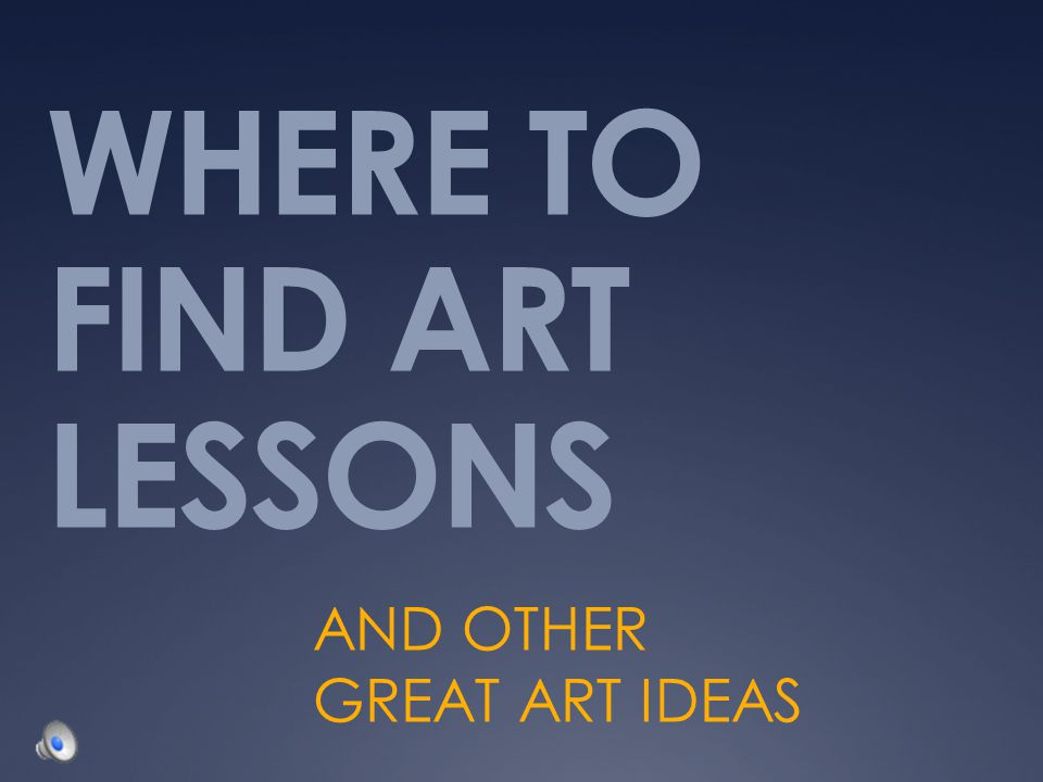 WHERE TO FIND ART LESSONS AND OTHER GREAT ART IDEAS