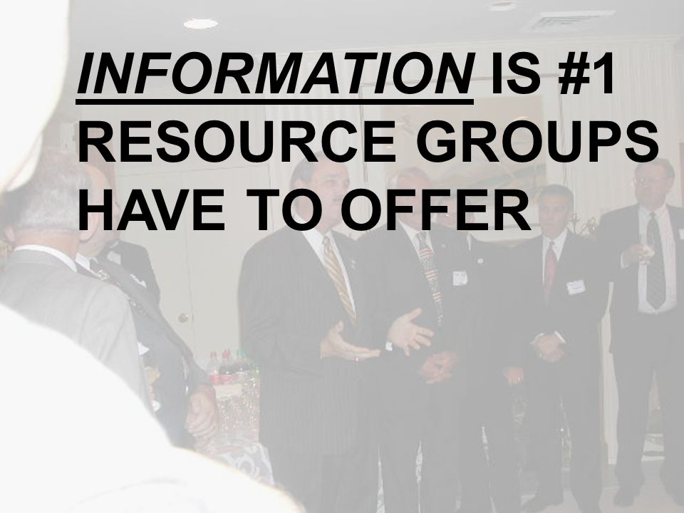 INFORMATION IS #1 RESOURCE GROUPS HAVE TO OFFER