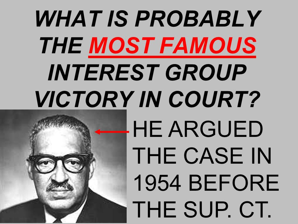 WHAT IS PROBABLY THE MOST FAMOUS INTEREST GROUP VICTORY IN COURT.
