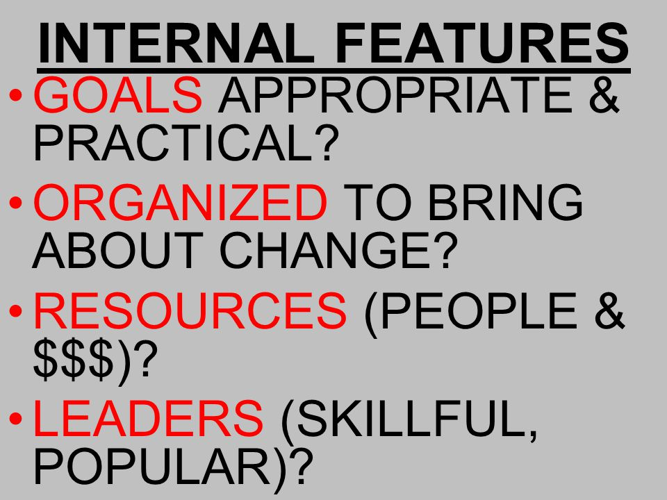 INTERNAL FEATURES GOALS APPROPRIATE & PRACTICAL. ORGANIZED TO BRING ABOUT CHANGE.