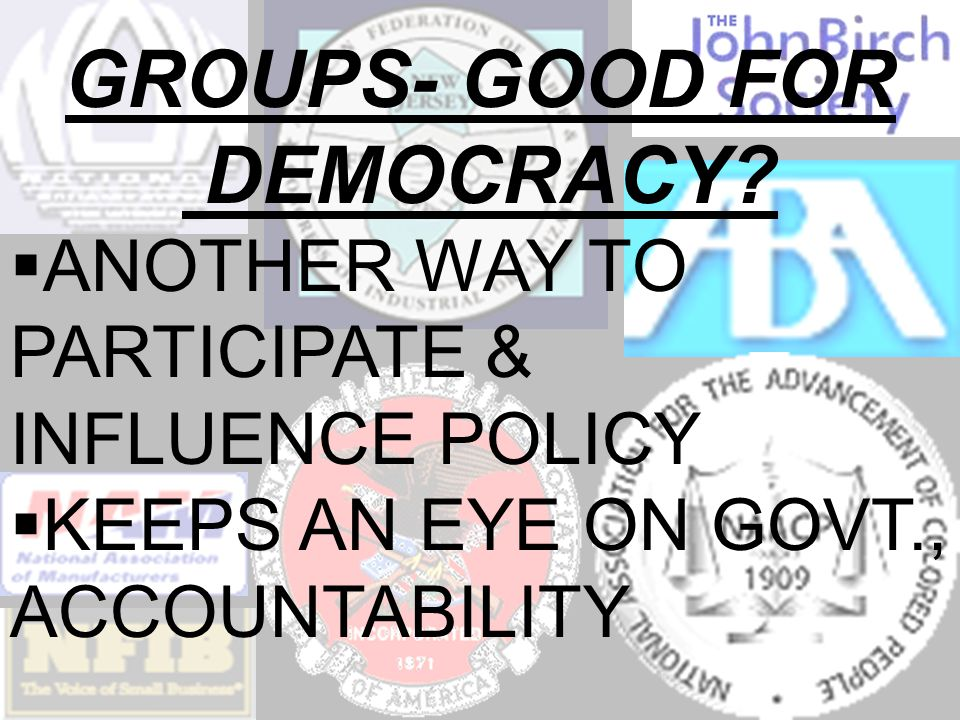 GROUPS- GOOD FOR DEMOCRACY.