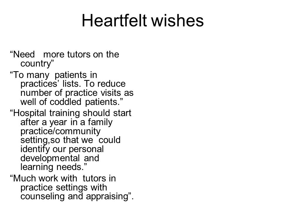 Heartfelt wishes Need more tutors on the country To many patients in practices' lists.