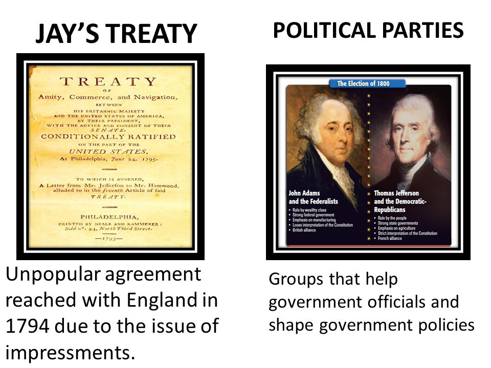 JAY'S TREATY Unpopular agreement reached with England in 1794 due to the issue of impressments.