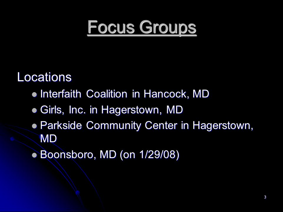 3 Focus Groups Locations Interfaith Coalition in Hancock, MD Interfaith Coalition in Hancock, MD Girls, Inc.