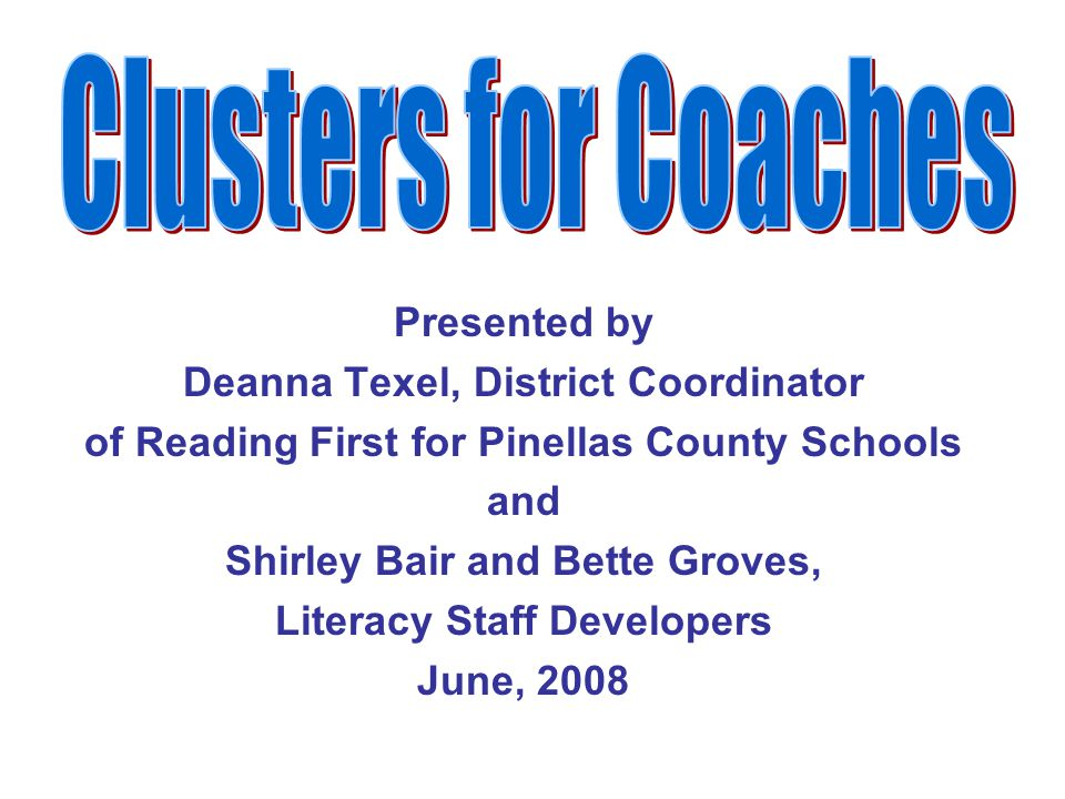 Presented by Deanna Texel, District Coordinator of Reading First for Pinellas County Schools and Shirley Bair and Bette Groves, Literacy Staff Developers June, 2008